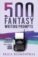 500 Fantasy Writing Prompts: Fantasy Story Ideas and Writing Prompts for Fiction Writers (Paperback)