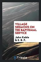 Village Sermons on the Baptismal Service (Paperback)