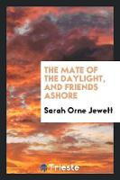 The Mate of the Daylight, and Friends Ashore (Paperback)