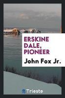 Erskine Dale, Pioneer (Paperback)