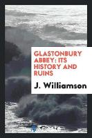 Glastonbury Abbey: Its History and Ruins (Paperback)