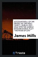 Account Roll of the Priory of the Holy Trinity, Dublin 1337-1346 with the Middle English Moral Play the Pride of Life (Paperback)