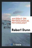An Essay on Physiological Psychology (Paperback)