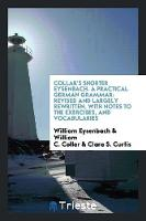 Collar's Shorter Eysenbach. a Practical German Grammar: Revised and Largely Rewritten, with Notes to the Exercises, and Vocabularies (Paperback)