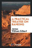 A Practical Treatise on Banking (Paperback)