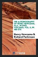 The Autobiography of Henry Newcome, M.A., in Two Volumes, Vol. II, Pp. 185-375