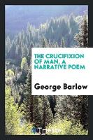 The Crucifixion of Man, a Narrative Poem (Paperback)