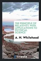 The Principle of Relativity with Applications to Physical Science (Paperback)