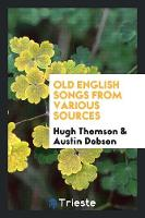 Old English Songs from Various Sources (Paperback)