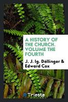 A History of the Church. Volume the Fourth (Paperback)