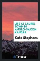 Life at Laurel Town in Anglo-Saxon Kansas (Paperback)