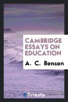 Cambridge Essays on Education (Paperback)