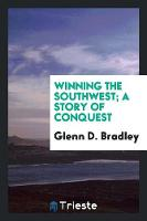 Winning the Southwest; A Story of Conquest (Paperback)