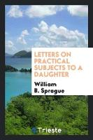 Letters on Practical Subjects to a Daughter (Paperback)