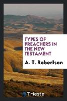 Types of Preachers in the New Testament (Paperback)