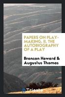 Papers on Play-Making. II. the Autobiography of a Play (Paperback)