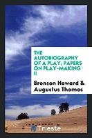 The Autobiography of a Play; Papers on Play-Making II (Paperback)