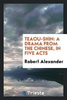 Teaou-Shin: A Drama from the Chinese, in Five Acts (Paperback)