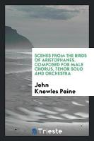 Scenes from the Birds of Aristophanes. Composed for Male Chorus, Tenor Solo and Orchestra (Paperback)