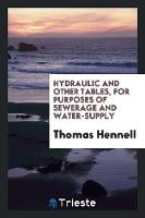 Hydraulic and Other Tables, for Purposes of Sewerage and Water-Supply (Paperback)
