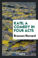 Kate; A Comedy in Four Acts (Paperback)