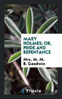 Mary Holmes; Or, Pride and Repentance (Paperback)