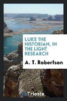 Luke the Historian, in the Light Research (Paperback)