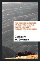 The Reader: Intended to Convey Useful Facts, in Early Themes for Children (Paperback)