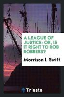 A League of Justice: Or, Is It Right to Rob Robbers? (Paperback)