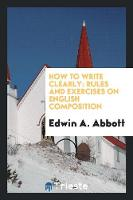 How to Write Clearly. Rules and Exercises on English Composition (Paperback)