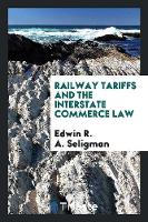 Railway Tariffs and the Interstate Commerce Law (Paperback)