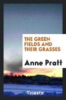 The Green Fields and Their Grasses (Paperback)