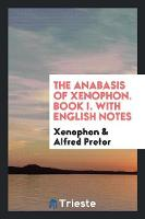 The Anabasis of Xenophon. Book I. with English Notes
