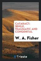 Cataract: Senile, Traumatic and Congenital (Paperback)