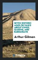 Seven Historic Ages or Talks about Kings, Queens, and Barbarians (Paperback)