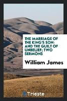 The Marriage of the King's Son: And the Guilt of Unbelief; Two Sermons (Paperback)