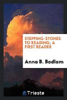 Stepping-Stones to Reading; A First Reader (Paperback)
