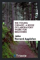 The Young Chemist. a Book of Laboratory Work for Beginners (Paperback)