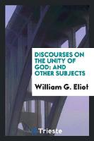 Discourses on the Unity of God, and Other Subjects (Paperback)