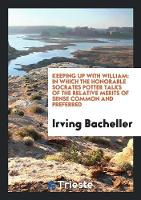 Keeping Up with William: In Which the Honorable Socrates Potter Talks of the Relative Merits of Sense Common and Preferred (Paperback)