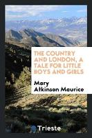 The Country and London, a Tale for Little Boys and Girls (Paperback)