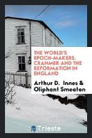 The World's Epoch-Makers. Cranmer and the Reformation in England (Paperback)