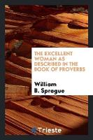 The Excellent Woman as Described in the Book of Proverbs (Paperback)