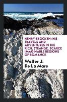 Henry Brocken: His Travels and Adventures in the Rich, Strange, Scarce ... (Paperback)