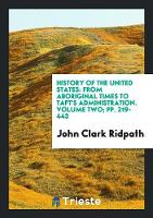 History of the United States: From Aboriginal Times to Taft's Administration. Volume Two; Pp. 219-443 (Paperback)