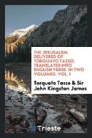 The Jerusalem Delivered of Torquato Tasso, Translated Into English Verse. in Two Volumes. Vol. I (Paperback)
