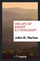 The Life of Bishop Ravenscroft (Paperback)