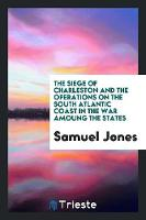 The Siege of Charleston and the Operations on the South Atlantic Coast in the War Amoung the States (Paperback)