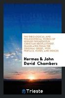 The Theological and Philosophical Works of Hermes Trismegistus, Christian Neoplatonist. Translated from the Original Greek, with Preface, Notes, and Indices (Paperback)