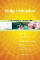 Methylprednisolone 473 Questions to Ask That Matter to You (Paperback)
